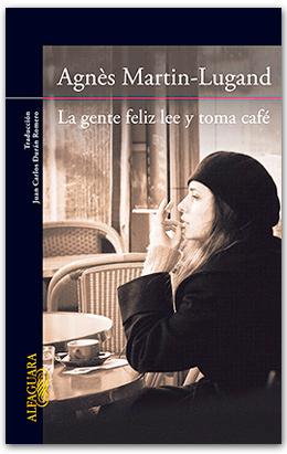 La gente feliz lee y toma café. Agnes Martin-Lugand.
