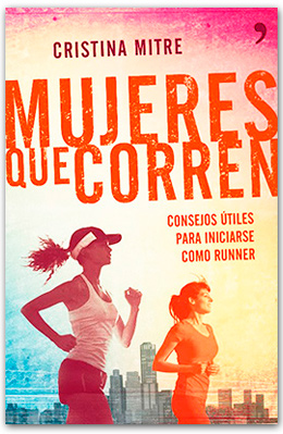 Mujeres que corren: Consejos útiles para iniciarse como runner. Cristina Mitre