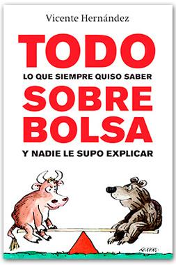 Todo lo que siempre quiso saber sobre bolsa y nadie le supo explicar, de Vicente Hernández Reche. Ediciones Gestion 2000.