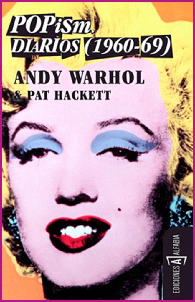 Para conocer un poco más la vida y obra de Andy Warhol, este libro de la editorial Alfabia, titulado POPism - Diarios 1960-1969.