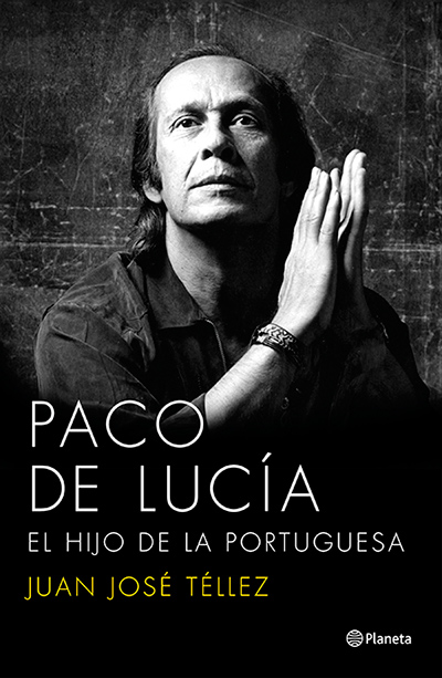 Paco de Lucía, el hijo de la portuguesa, de Juan José Téllez (Ed. Planeta)