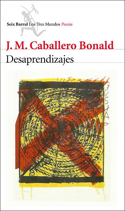 Desaprendizajes, de José Manuel Caballero Bonald (Ed. Seix Barral)