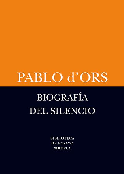 Biografía del silencio, de Pablo D'Ors (Ed. Siruela)