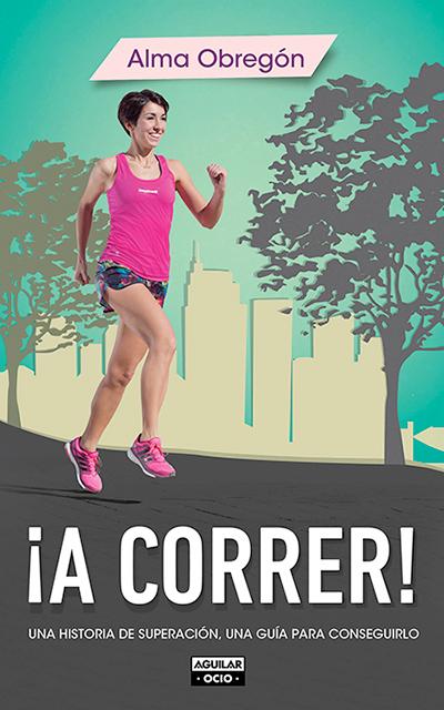 ¡A correr!, de Alma Obregón (Ed. Aguilar)
