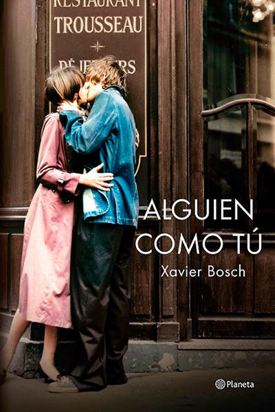 Alguien como tú, de Xavier Bosch (Ed. Planeta). Premio Ramón Llull 2015