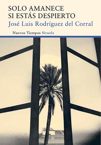 Solo amanece si estás despierto, de J. L. Rodríguez del Corral (Ed. Siruela)