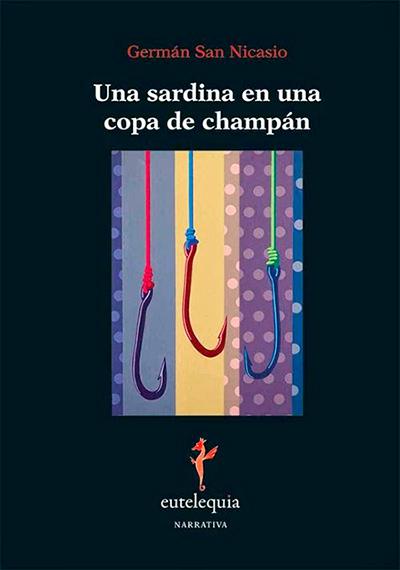 Una sardina en una copa de champán, de Germán San Nicasio (Ed. Eutelequia)