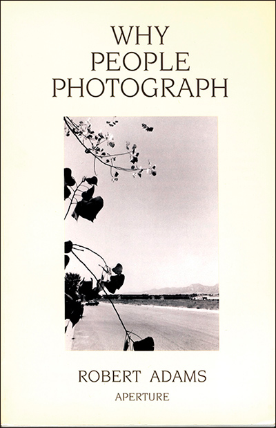 Why People Photograph, de Robert Adams (Ed. Aperture)