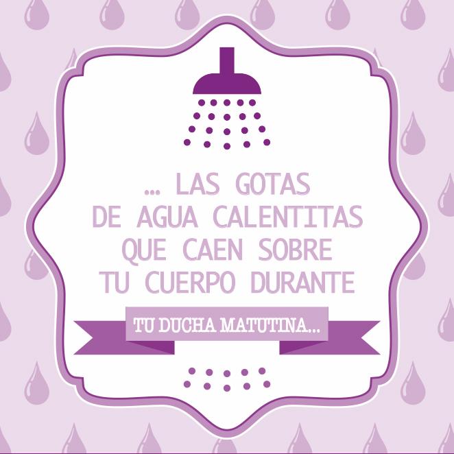 … las gotas de agua calentitas que caen sobre tu cuerpo durante tu ducha matutina…